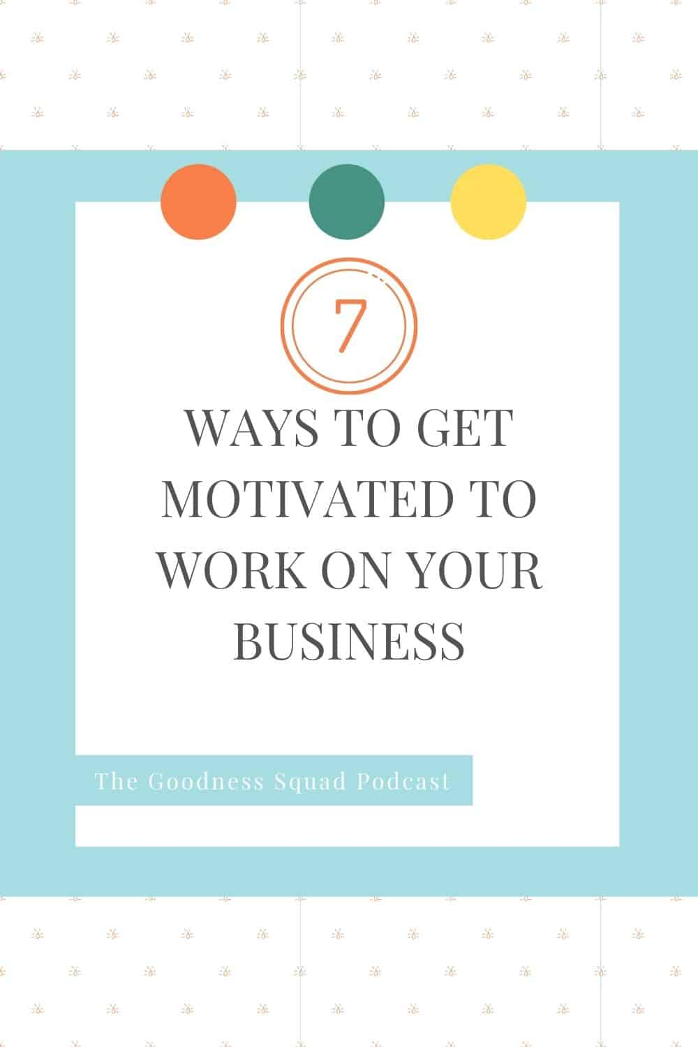 077_7 ways to find the motivation to work on your business