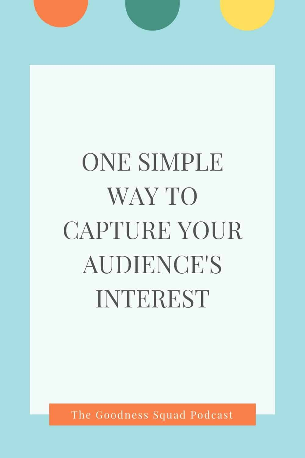 082_one simple way to capture your audience\'s interest